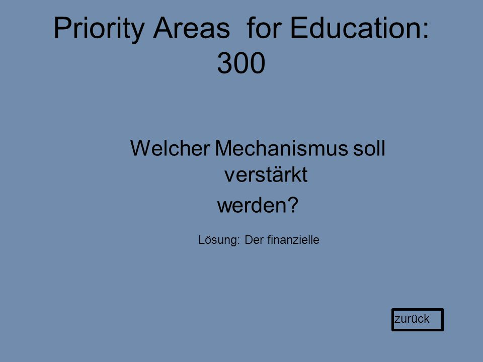 Priority Areas for Education: 300 Welcher Mechanismus soll verstärkt werden.