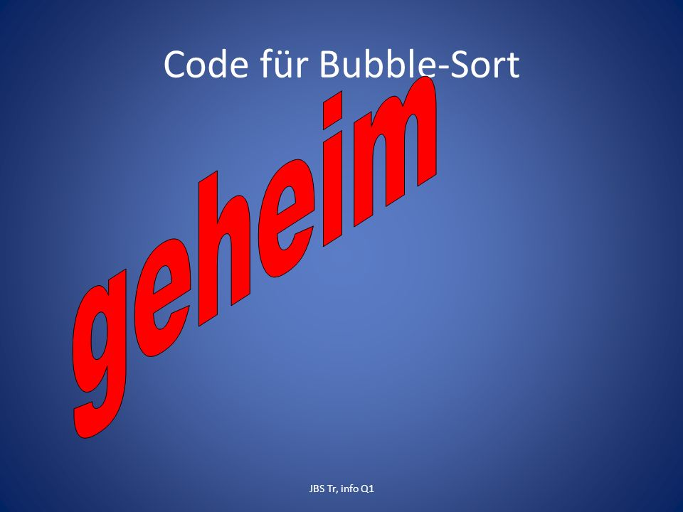 Code für Bubble-Sort JBS Tr, info Q1