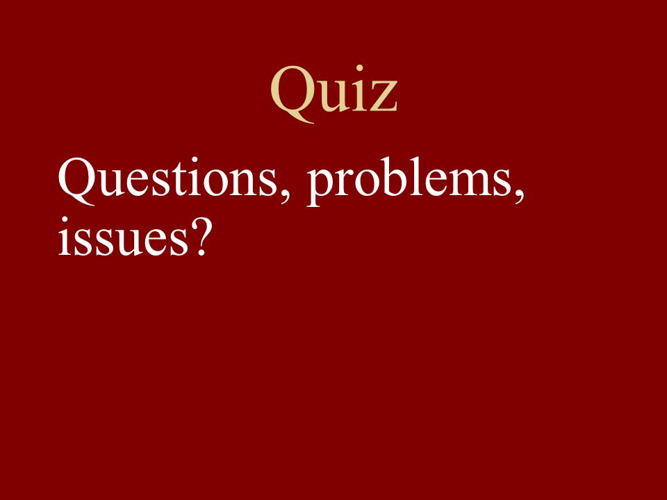 Quiz Questions, problems, issues