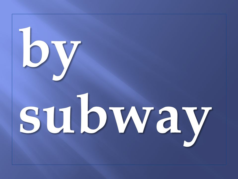 by subway