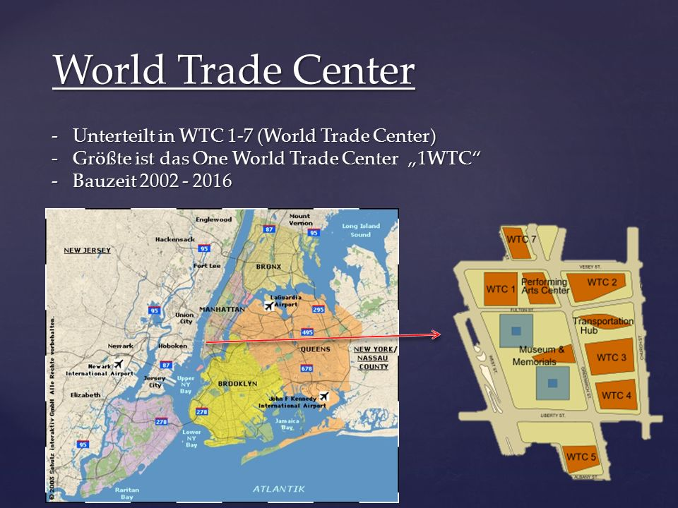 "World Trade Center -Unterteilt in WTC 1-7 (World Trade Center) -Größte ist das One World Trade Center ""1WTC -Bauzeit 2002 - 2016"