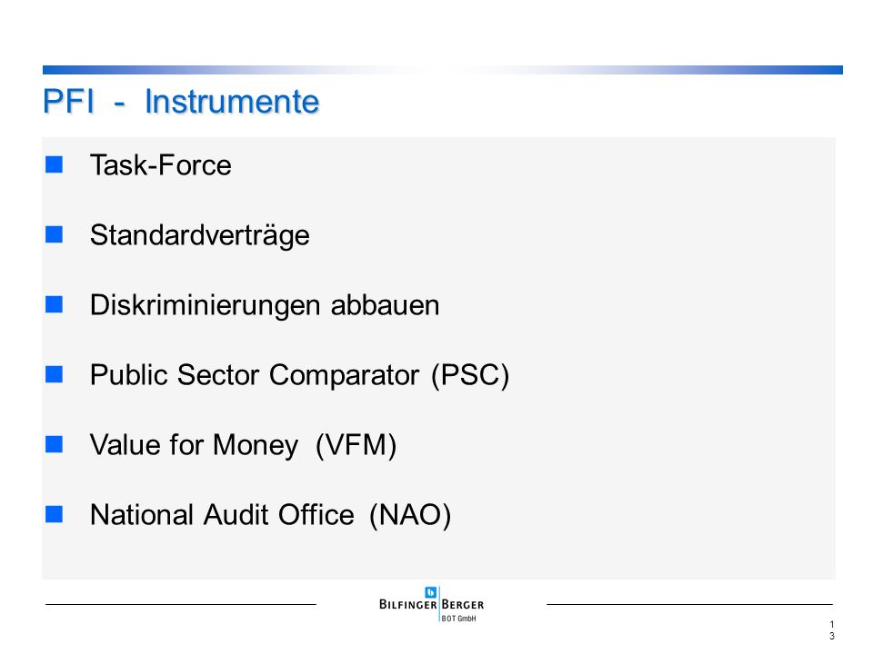 Task-Force Standardverträge Diskriminierungen abbauen Public Sector Comparator (PSC) Value for Money (VFM) National Audit Office (NAO) PFI - Instrumente 13