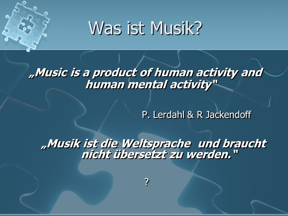 "Was ist Musik. ""Music is a product of human activity and human mental activity P."
