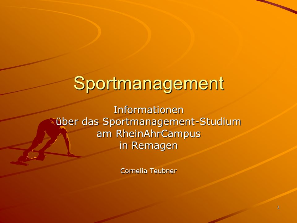 1 Sportmanagement Informationen über das Sportmanagement-Studium am RheinAhrCampus in Remagen Cornelia Teubner