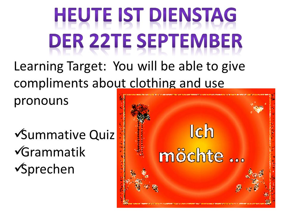 Learning Target: You will be able to give compliments about clothing and use pronouns Summative Quiz Grammatik Sprechen