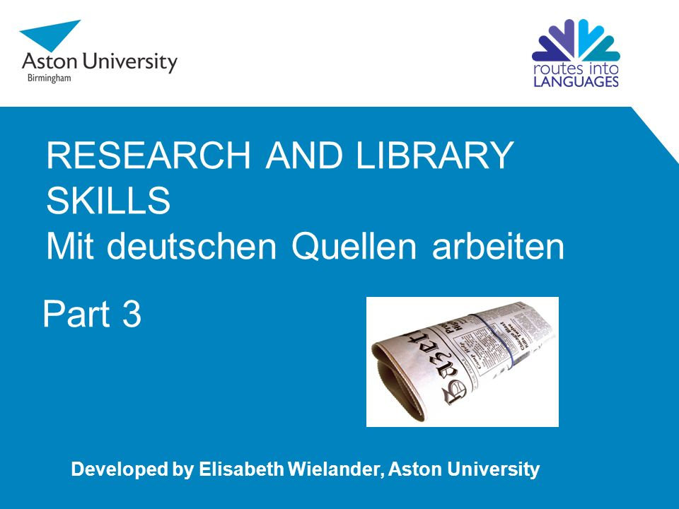 RESEARCH AND LIBRARY SKILLS Mit deutschen Quellen arbeiten Developed by Elisabeth Wielander, Aston University Part 3