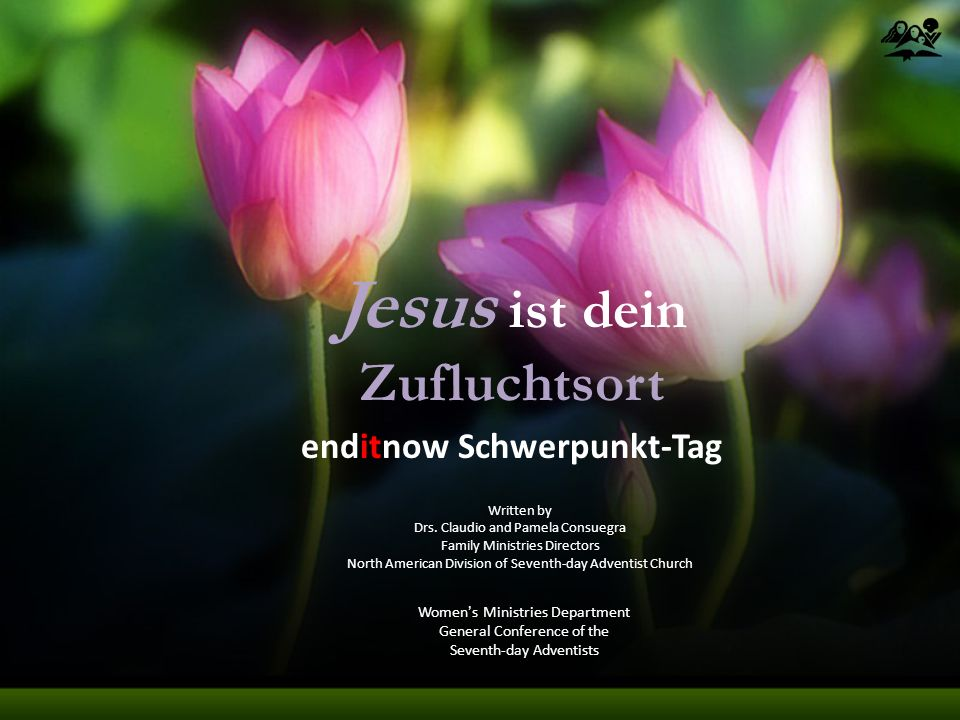 Jesus ist dein Zufluchtsort Women's Ministries Department General Conference of the Seventh-day Adventists enditnow Schwerpunkt-Tag Written by Drs.