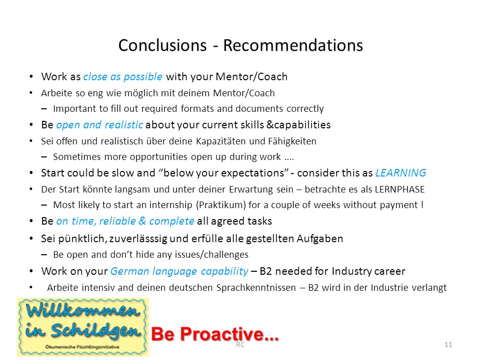 Conclusions - Recommendations Work as close as possible with your Mentor/Coach Arbeite so eng wie möglich mit deinem Mentor/Coach – Important to fill out required formats and documents correctly Be open and realistic about your current skills &capabilities Sei offen und realistisch über deine Kapazitäten und Fähigkeiten – Sometimes more opportunities open up during work....