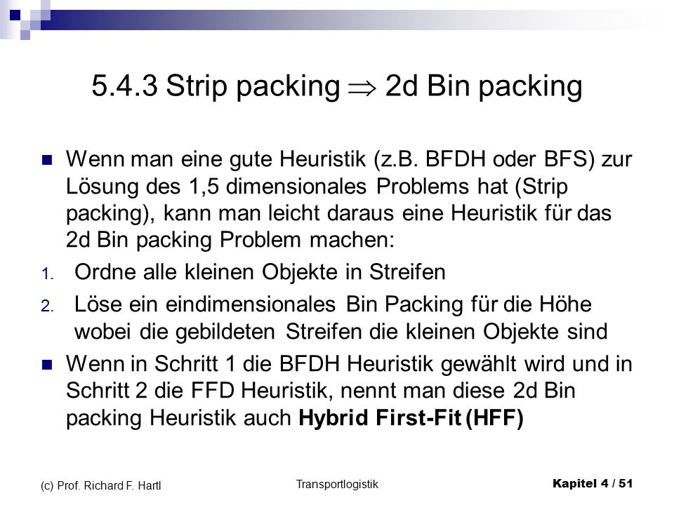 5.4.3 Strip packing  2d Bin packing Wenn man eine gute Heuristik (z.B.