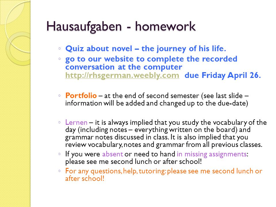 Hausaufgaben - homework ◦ Quiz about novel – the journey of his life.