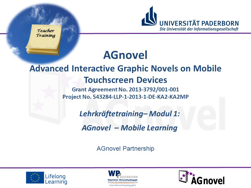 AGnovel Partnership Lehrkräftetraining– Modul 1: AGnovel – Mobile Learning AGnovel Advanced Interactive Graphic Novels on Mobile Touchscreen Devices Grant Agreement No.