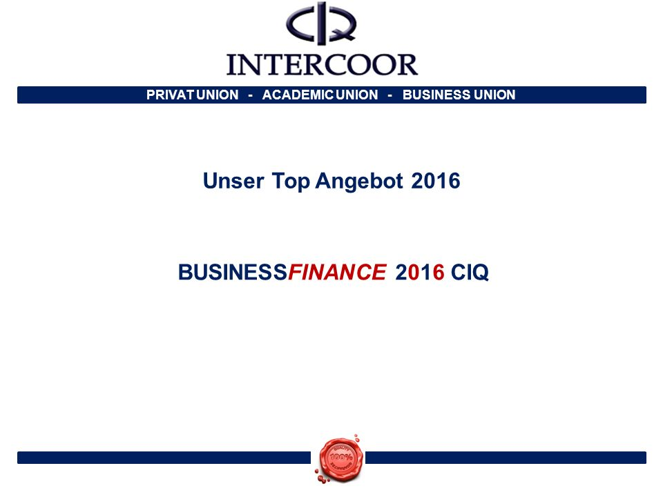 PRIVAT UNION - ACADEMIC UNION - BUSINESS UNION Unser Top Angebot 2016 BUSINESSFINANCE 2016 CIQ