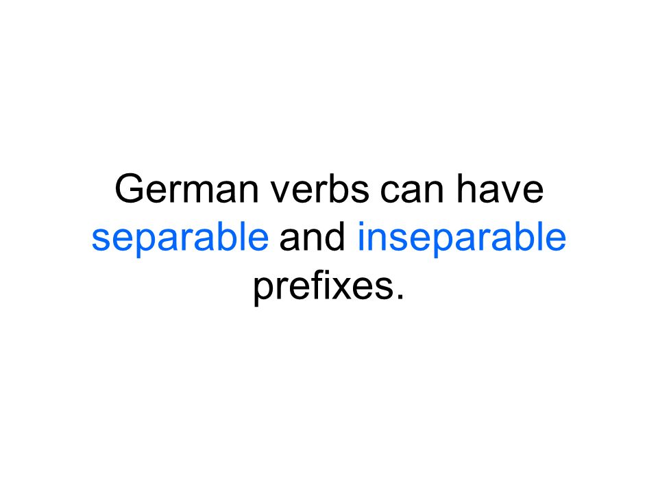 German verbs can have separable and inseparable prefixes.
