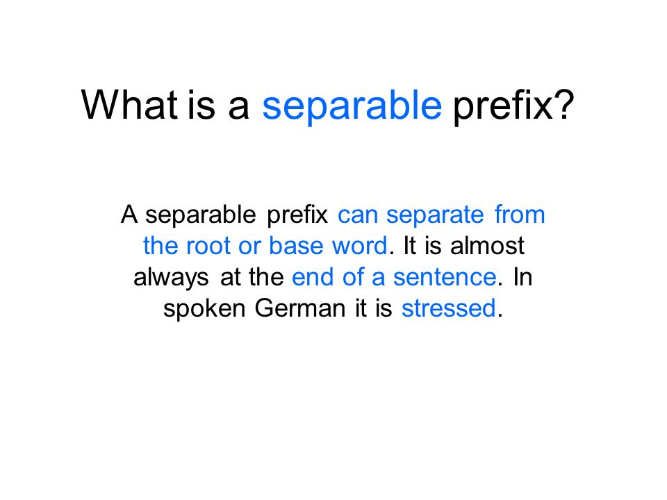 What is a separable prefix. A separable prefix can separate from the root or base word.