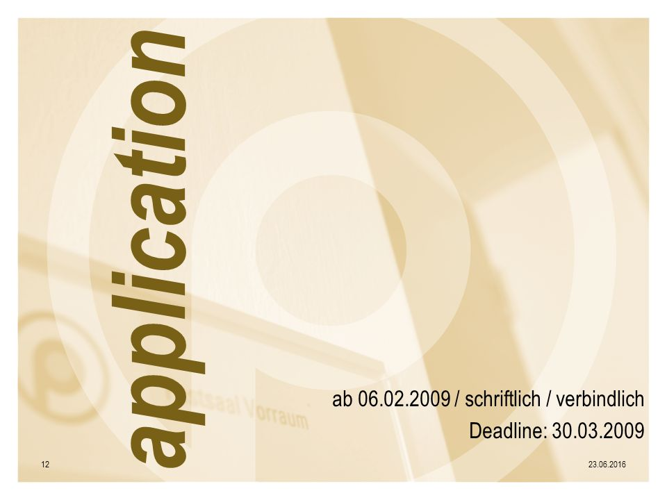 ab 06.02.2009 / schriftlich / verbindlich Deadline: 30.03.2009 23.06.201612 application