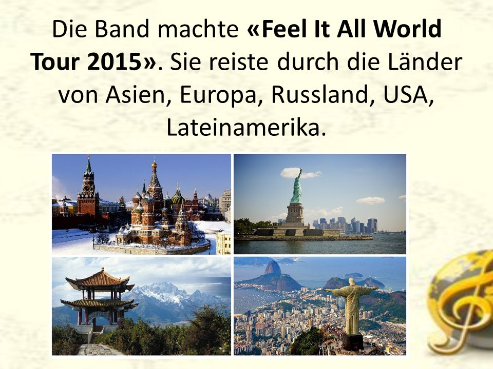 Die Band machte «Feel It All World Tour 2015».