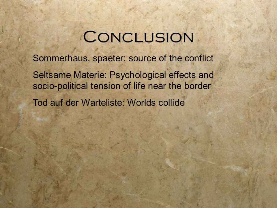 Sommerhaus, spaeter: source of the conflict Seltsame Materie: Psychological effects and socio-political tension of life near the border Tod auf der Warteliste: Worlds collide Conclusion