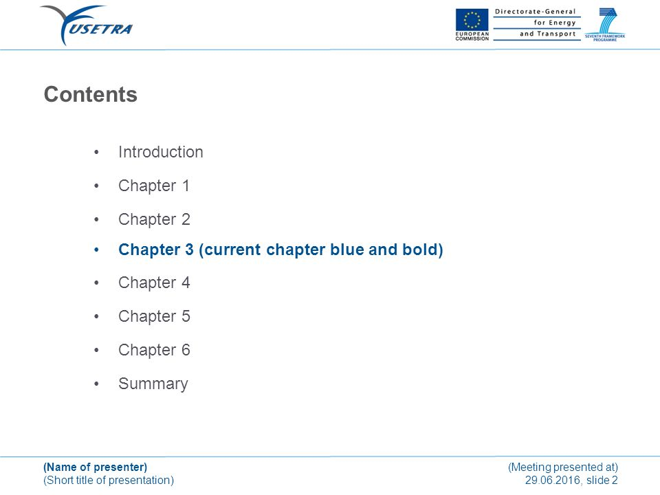 (Name of presenter) (Short title of presentation) (Meeting presented at) 29.06.2016, slide 2 Contents Introduction Chapter 1 Chapter 2 Chapter 3 (current chapter blue and bold) Chapter 4 Chapter 5 Chapter 6 Summary