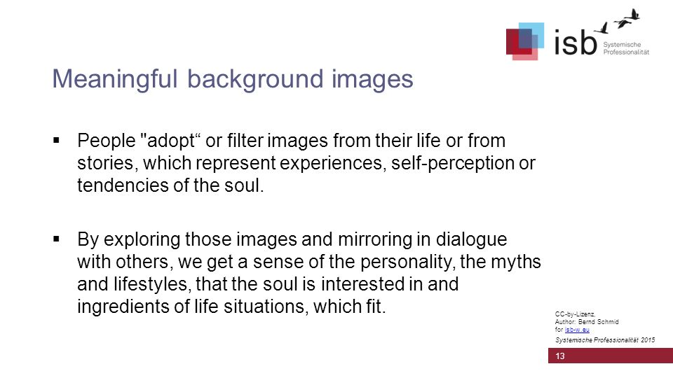 CC-by-Lizenz, Author: Bernd Schmid for isb-w.euisb-w.eu Systemische Professionalität 2015 Meaningful background images  People adopt or filter images from their life or from stories, which represent experiences, self-perception or tendencies of the soul.