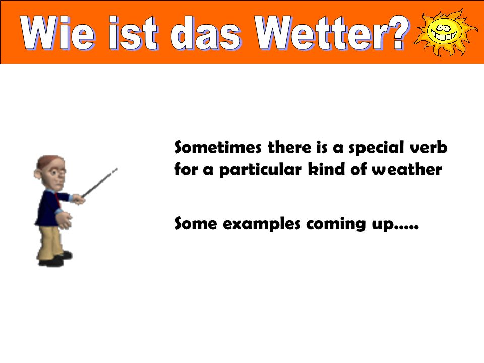 Sometimes there is a special verb for a particular kind of weather Some examples coming up…..