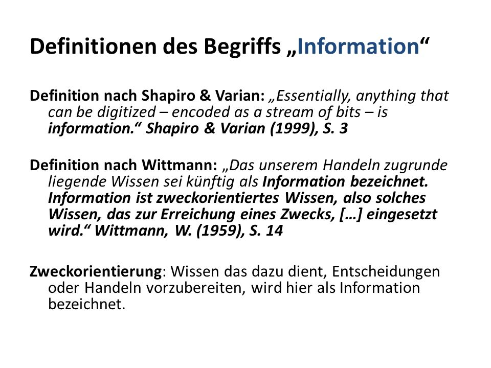 "Definitionen des Begriffs ""Information Definition nach Shapiro & Varian: ""Essentially, anything that can be digitized – encoded as a stream of bits – is information. Shapiro & Varian (1999), S."