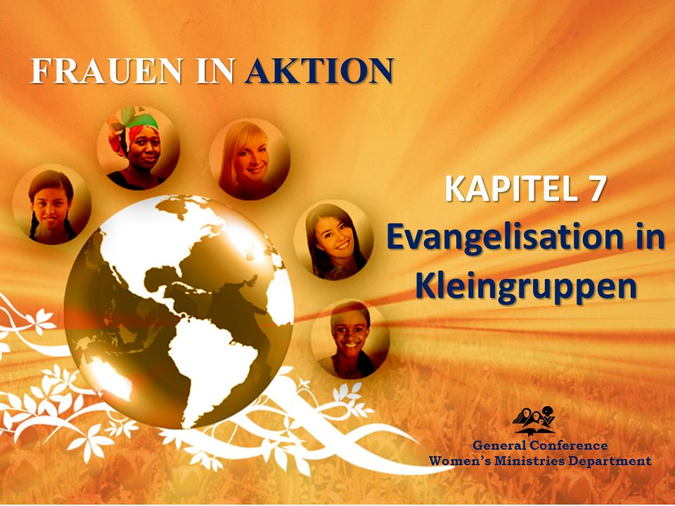FRAUEN IN AKTION KAPITEL 7 Evangelisation in Kleingruppen General Conference Women's Ministries Department