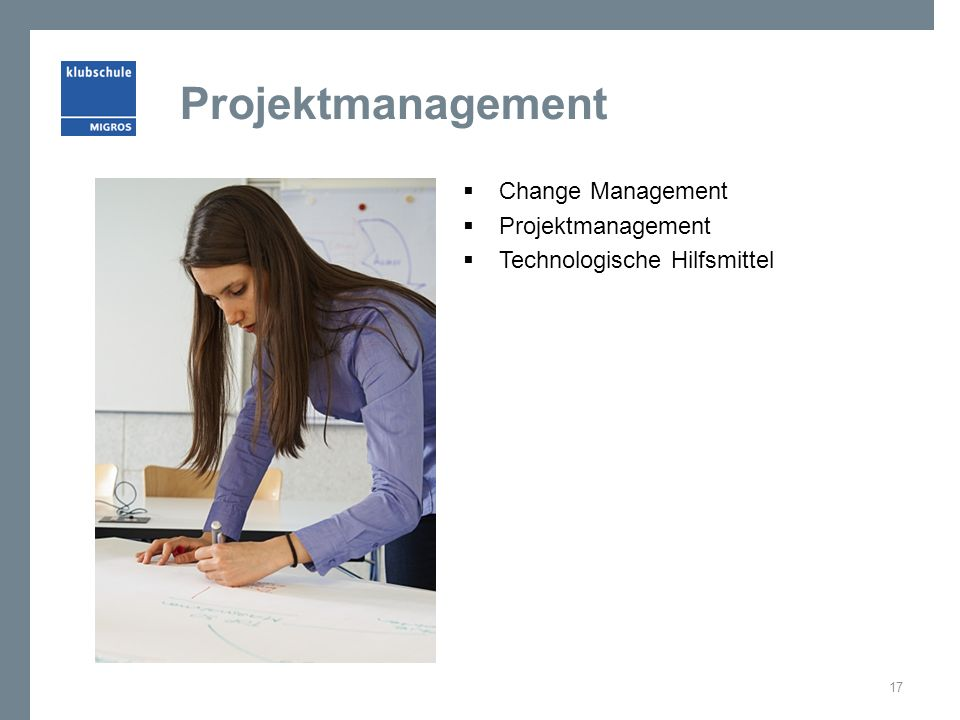 Projektmanagement  Change Management  Projektmanagement  Technologische Hilfsmittel 17