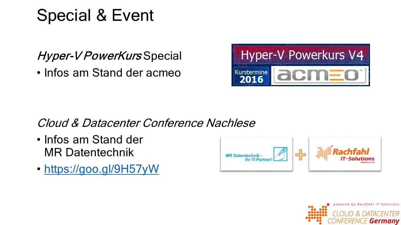 Special & Event Hyper-V PowerKurs Special Infos am Stand der acmeo Cloud & Datacenter Conference Nachlese Infos am Stand der MR Datentechnik https://goo.gl/9H57yW