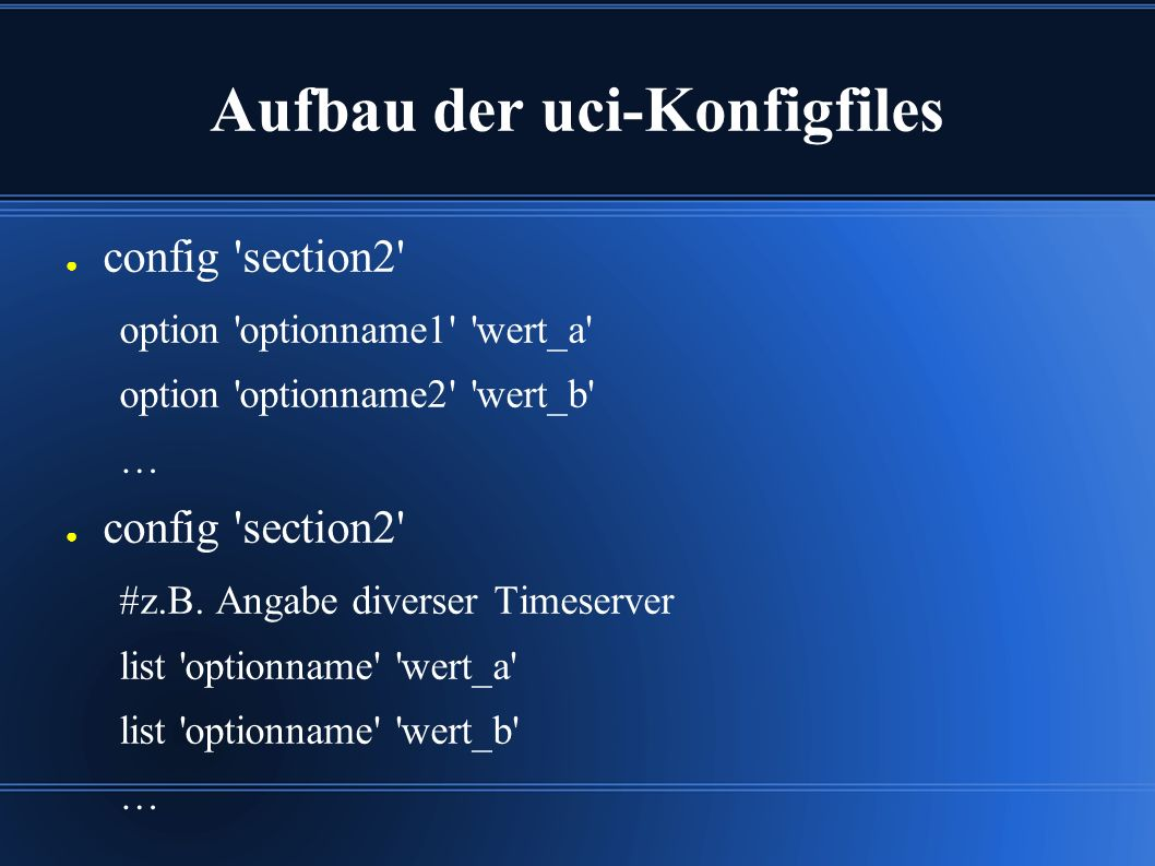 Aufbau der uci-Konfigfiles ● config section2 option optionname1 wert_a option optionname2 wert_b … ● config section2 #z.B.