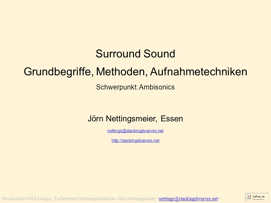 Hochschule OWL Lemgo, Fachbereich Medienproduktion - Jörn Nettingsmeier nettings@stackingdwarves.net Surround Sound Grundbegriffe, Methoden, Aufnahmetechniken Schwerpunkt: Ambisonics Jörn Nettingsmeier, Essen nettings@stackingdwarves.net http://stackingdwarves.net