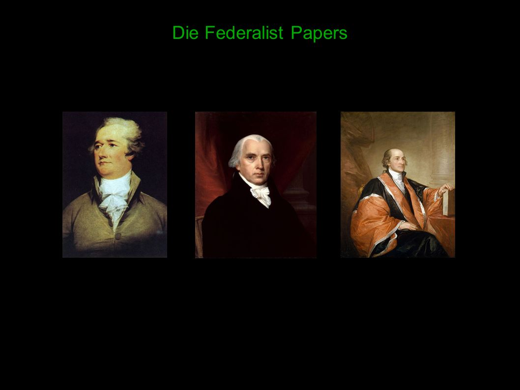 2 Die Federalist Papers Die Autoren: Alexander Hamilton James Madison John Jay ( 1755-1804 ) ( 1750-1836 ) ( 1745-1829 )
