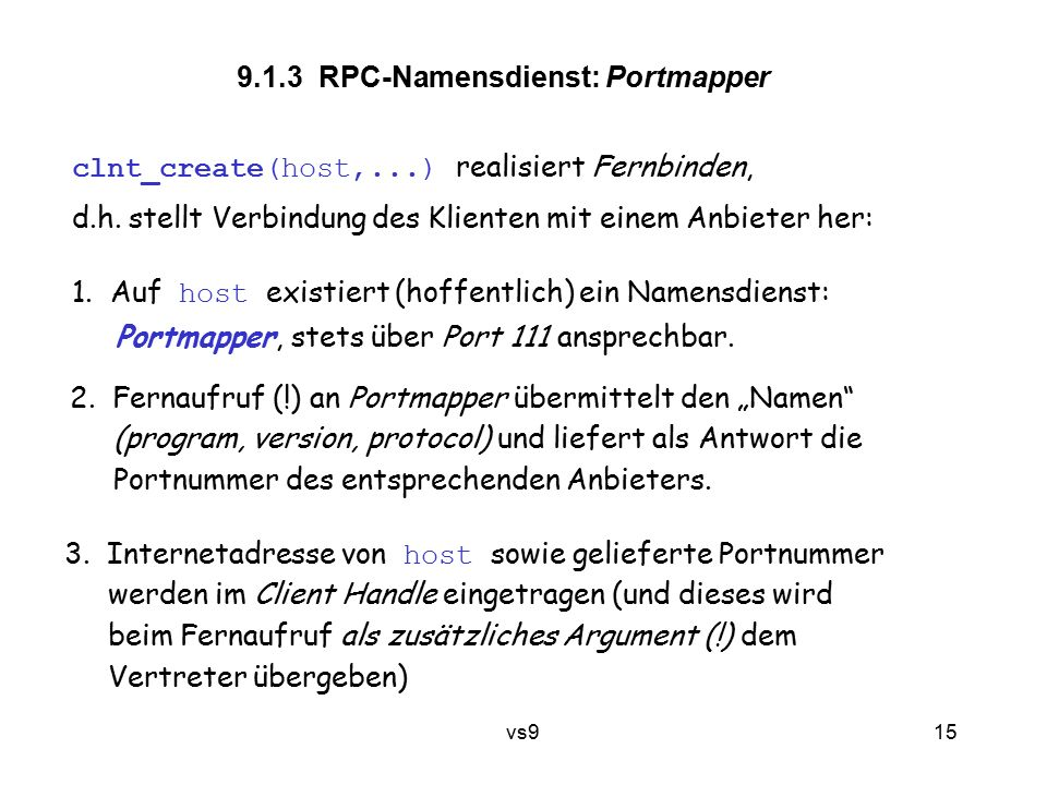 vs9 15 9.1.3 RPC-Namensdienst: Portmapper clnt_create(host,...) realisiert Fernbinden, d.h.