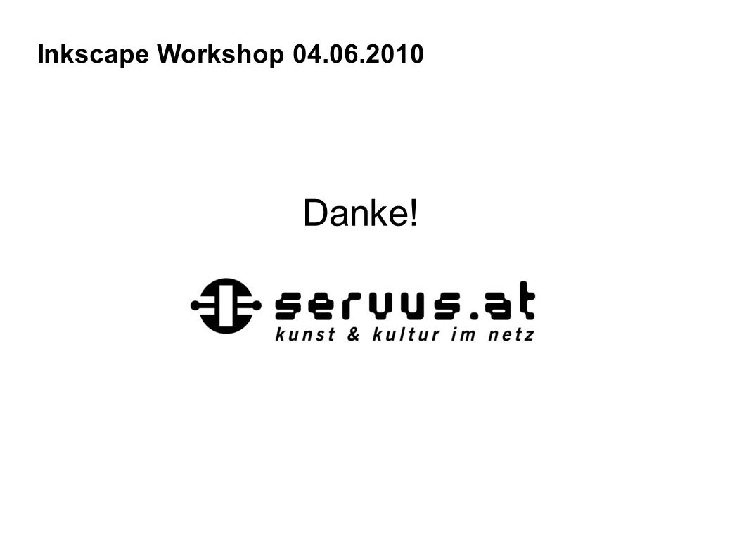 Inkscape Workshop 04.06.2010 Danke!