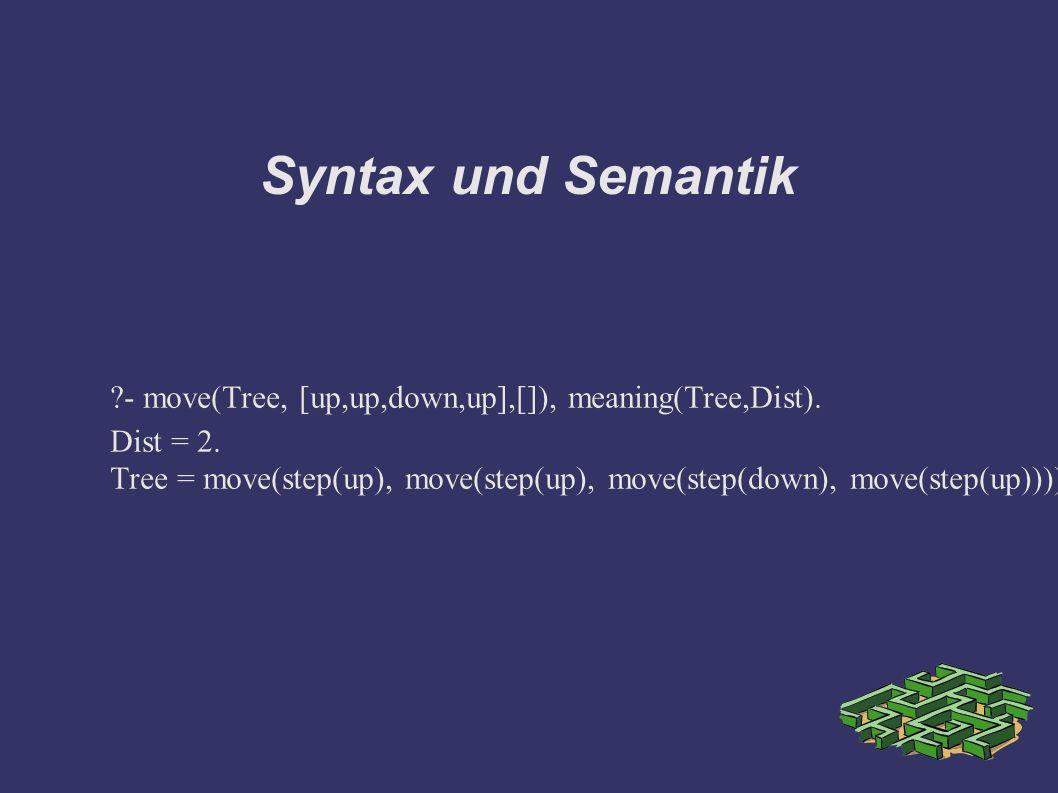 Syntax und Semantik - move(Tree, [up,up,down,up],[]), meaning(Tree,Dist).