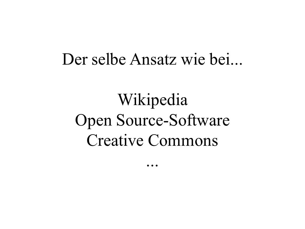 Der selbe Ansatz wie bei... Wikipedia Open Source-Software Creative Commons...