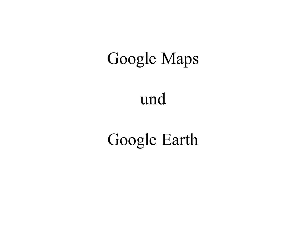 Google Maps und Google Earth