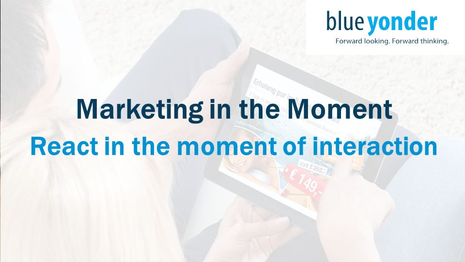 Marketing in the Moment React in the moment of interaction