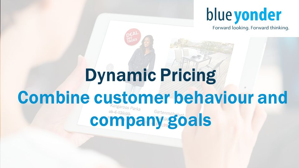 Dynamic Pricing Combine customer behaviour and company goals