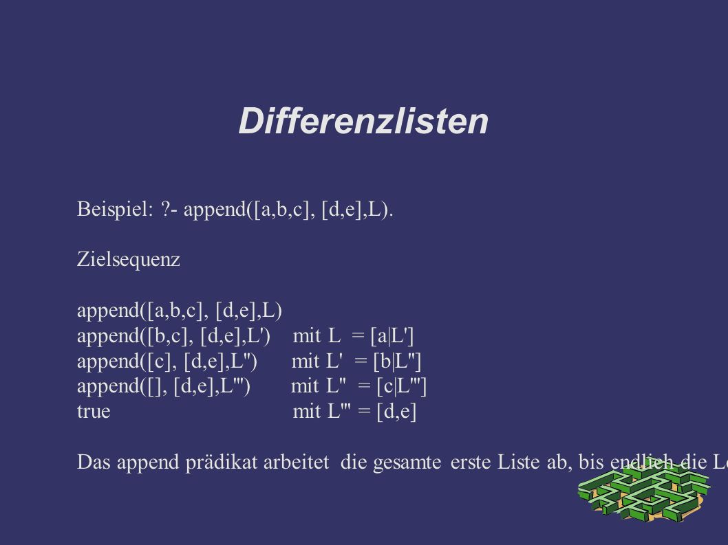 Differenzlisten Beispiel: - append([a,b,c], [d,e],L).