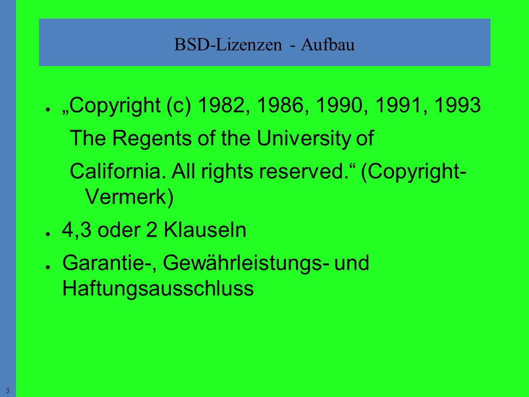 "3131 BSD-Lizenzen - Aufbau ● ""Copyright (c) 1982, 1986, 1990, 1991, 1993 The Regents of the University of California."