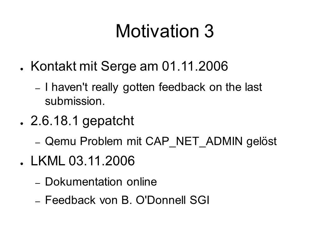 Motivation 3 ● Kontakt mit Serge am 01.11.2006 – I haven t really gotten feedback on the last submission.