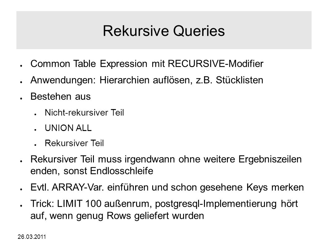 26.03.2011 Rekursive Queries ● Common Table Expression mit RECURSIVE-Modifier ● Anwendungen: Hierarchien auflösen, z.B.