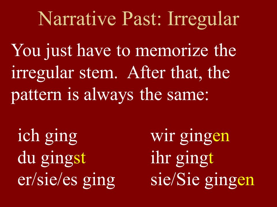 Narrative Past: Irregular You just have to memorize the irregular stem.