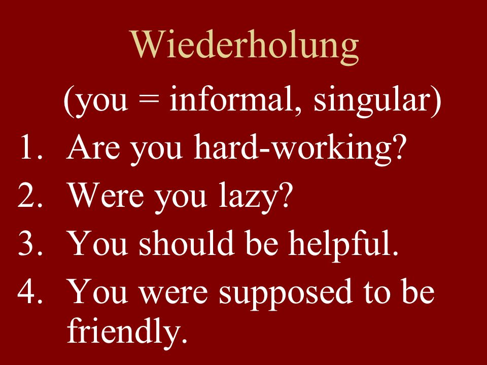 Wiederholung (you = informal, singular) 1.Are you hard-working.