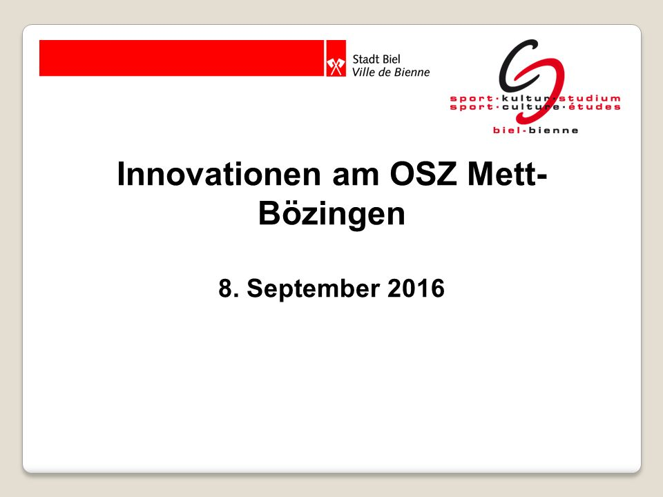 Innovationen am OSZ Mett- Bözingen 8. September 2016