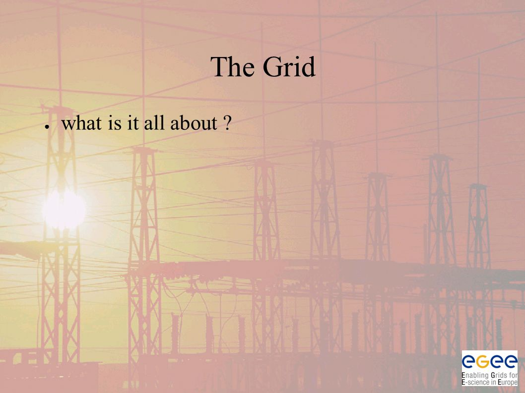 The Grid ● what is it all about