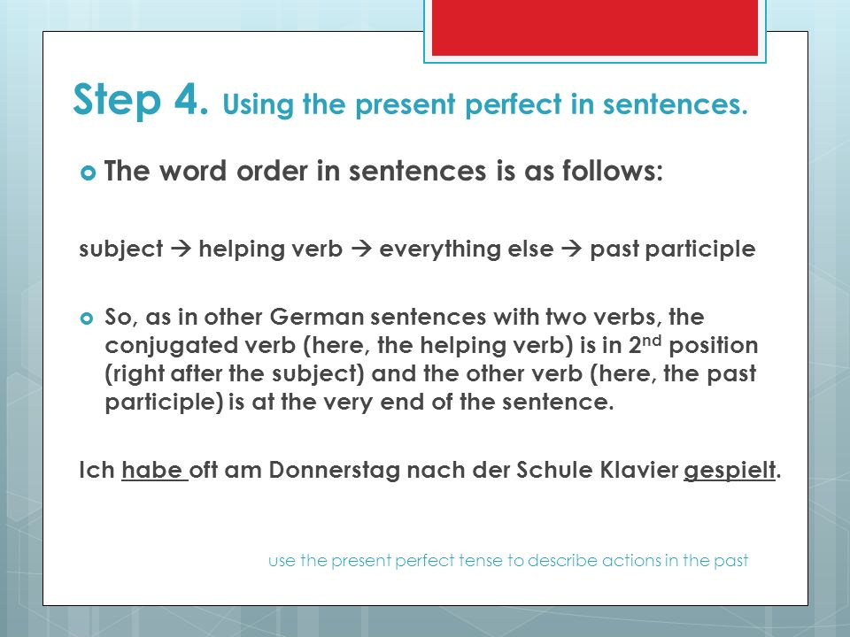 Step 4. Using the present perfect in sentences.