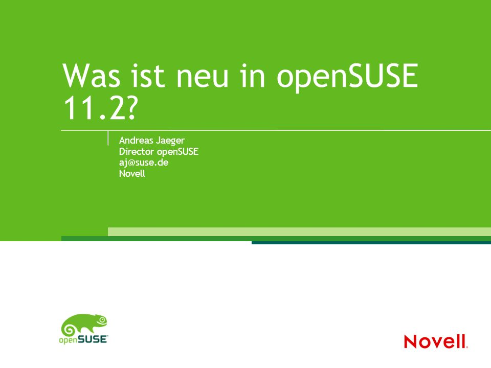 Was ist neu in openSUSE 11.2 Andreas Jaeger Director openSUSE aj@suse.de Novell
