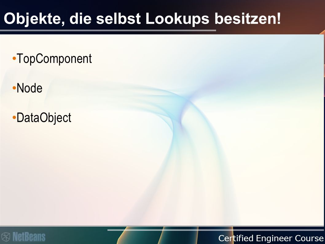 Certified Engineer Course Objekte, die selbst Lookups besitzen! TopComponent Node DataObject
