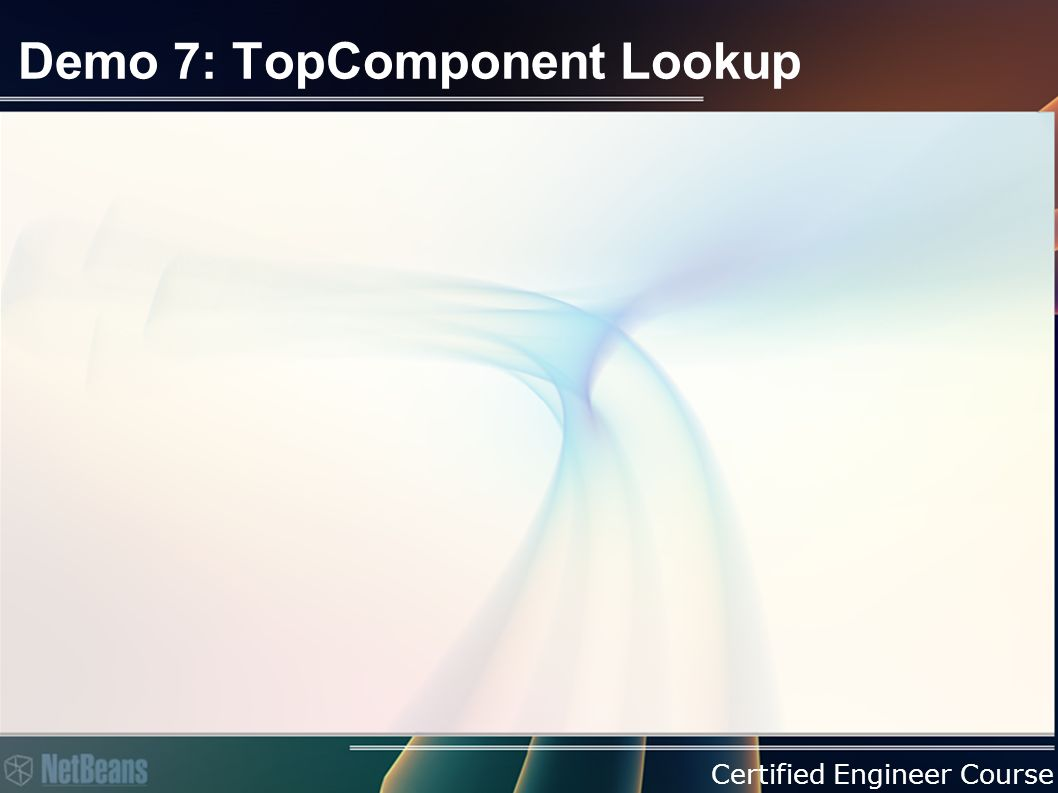 Certified Engineer Course Demo 7: TopComponent Lookup